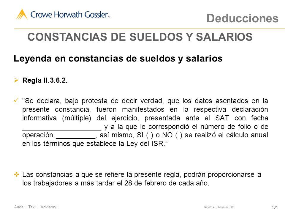 101 Audit   Tax   Advisory   © 2014, Gossler, SC Deducciones Leyenda en constancias de sueldos y salarios Regla II.3.6.2.
