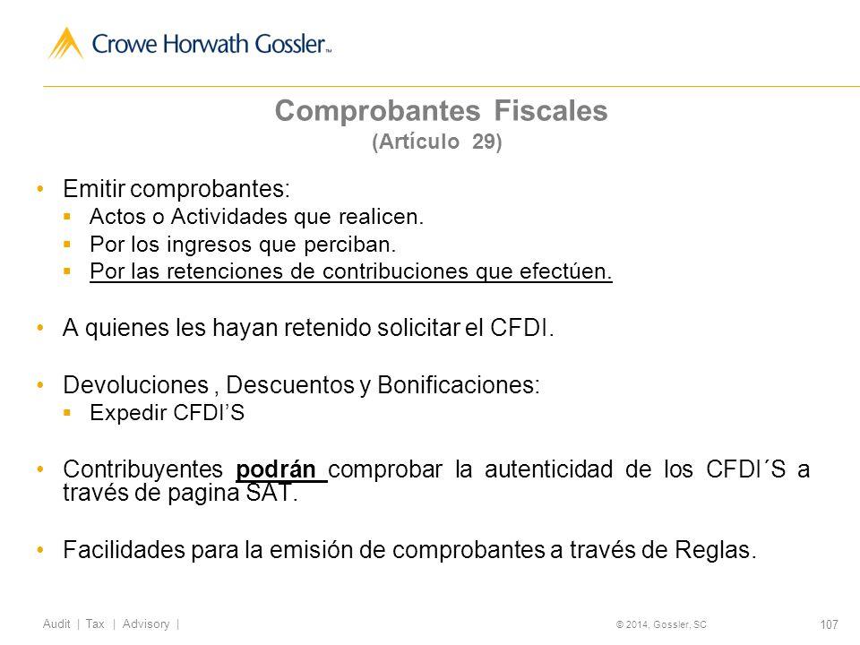 107 Audit   Tax   Advisory   © 2014, Gossler, SC Comprobantes Fiscales (Artículo 29) Emitir comprobantes: Actos o Actividades que realicen.