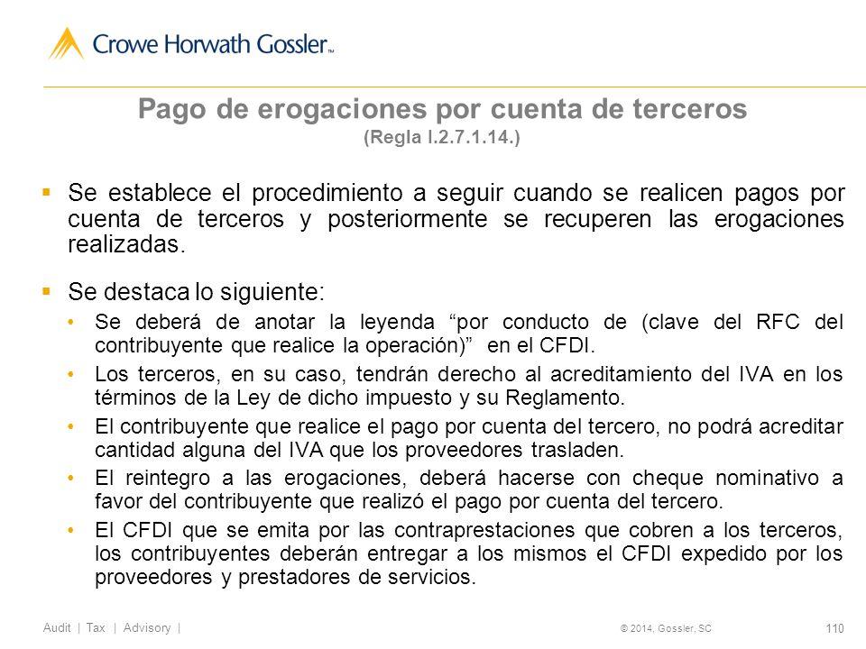 110 Audit   Tax   Advisory   © 2014, Gossler, SC Pago de erogaciones por cuenta de terceros (Regla I.2.7.1.14.) Se establece el procedimiento a seguir cuando se realicen pagos por cuenta de terceros y posteriormente se recuperen las erogaciones realizadas.