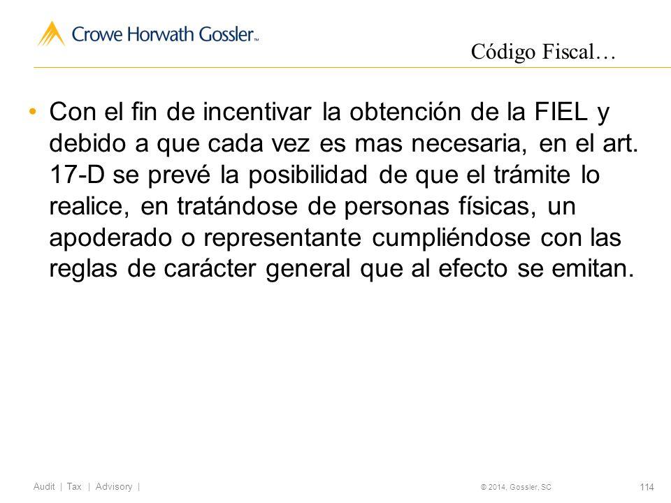 114 Audit   Tax   Advisory   © 2014, Gossler, SC Con el fin de incentivar la obtención de la FIEL y debido a que cada vez es mas necesaria, en el art.