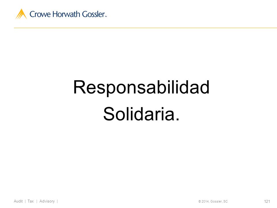 121 Audit | Tax | Advisory | © 2014, Gossler, SC Responsabilidad Solidaria.
