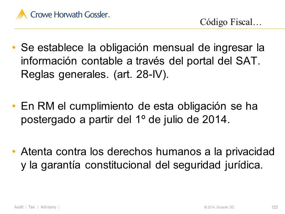 125 Audit   Tax   Advisory   © 2014, Gossler, SC Se establece la obligación mensual de ingresar la información contable a través del portal del SAT.