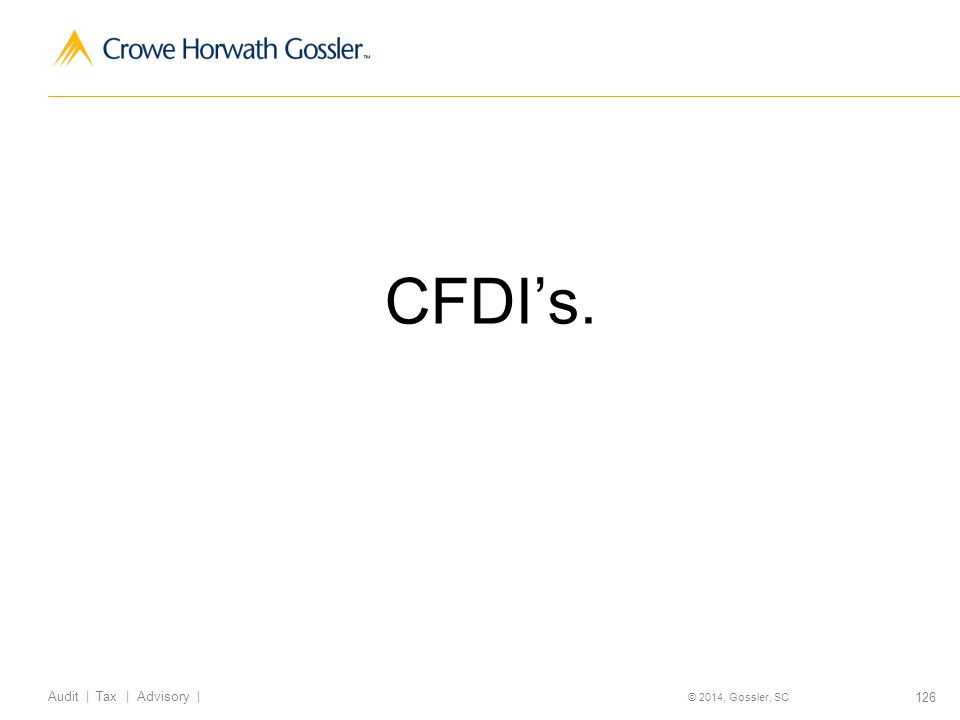 126 Audit | Tax | Advisory | © 2014, Gossler, SC CFDIs.