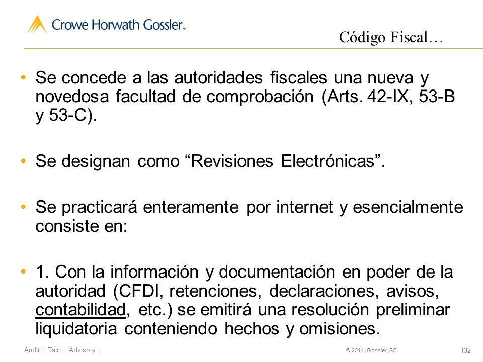 132 Audit   Tax   Advisory   © 2014, Gossler, SC Se concede a las autoridades fiscales una nueva y novedosa facultad de comprobación (Arts.