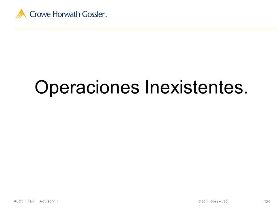 134 Audit   Tax   Advisory   © 2014, Gossler, SC Operaciones Inexistentes.