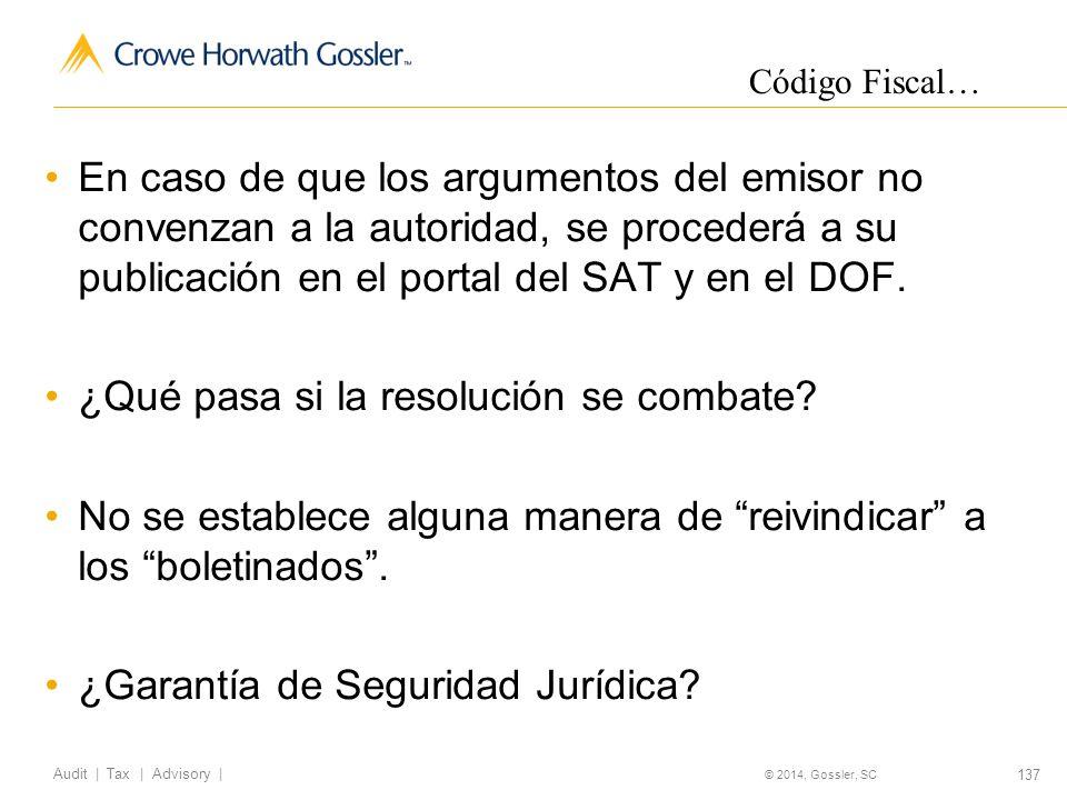 137 Audit   Tax   Advisory   © 2014, Gossler, SC En caso de que los argumentos del emisor no convenzan a la autoridad, se procederá a su publicación en el portal del SAT y en el DOF.