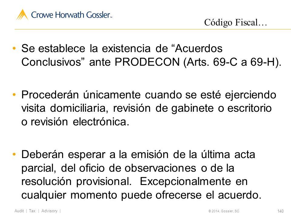 140 Audit   Tax   Advisory   © 2014, Gossler, SC Se establece la existencia de Acuerdos Conclusivos ante PRODECON (Arts.