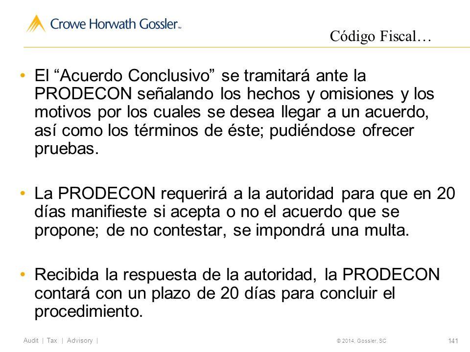 141 Audit   Tax   Advisory   © 2014, Gossler, SC El Acuerdo Conclusivo se tramitará ante la PRODECON señalando los hechos y omisiones y los motivos por los cuales se desea llegar a un acuerdo, así como los términos de éste; pudiéndose ofrecer pruebas.