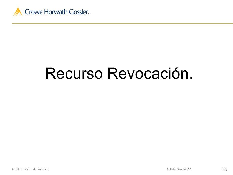 143 Audit   Tax   Advisory   © 2014, Gossler, SC Recurso Revocación.