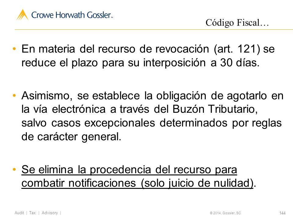 144 Audit   Tax   Advisory   © 2014, Gossler, SC En materia del recurso de revocación (art.