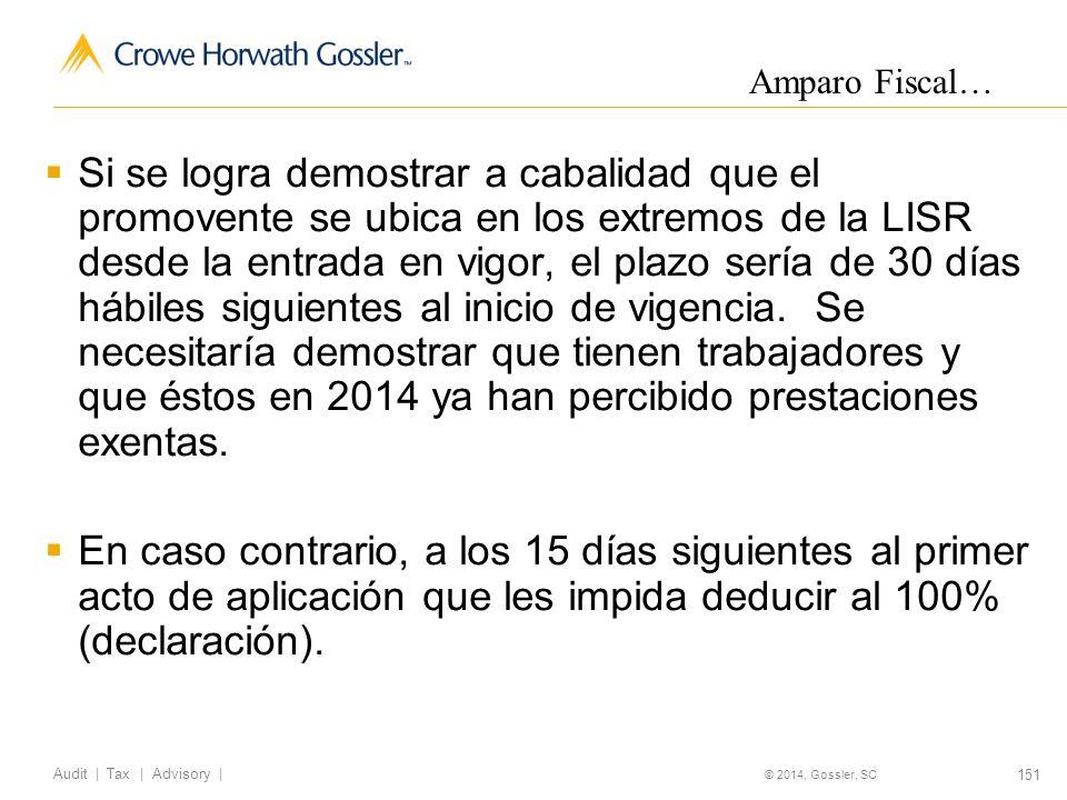 151 Audit   Tax   Advisory   © 2014, Gossler, SC Si se logra demostrar a cabalidad que el promovente se ubica en los extremos de la LISR desde la entrada en vigor, el plazo sería de 30 días hábiles siguientes al inicio de vigencia.