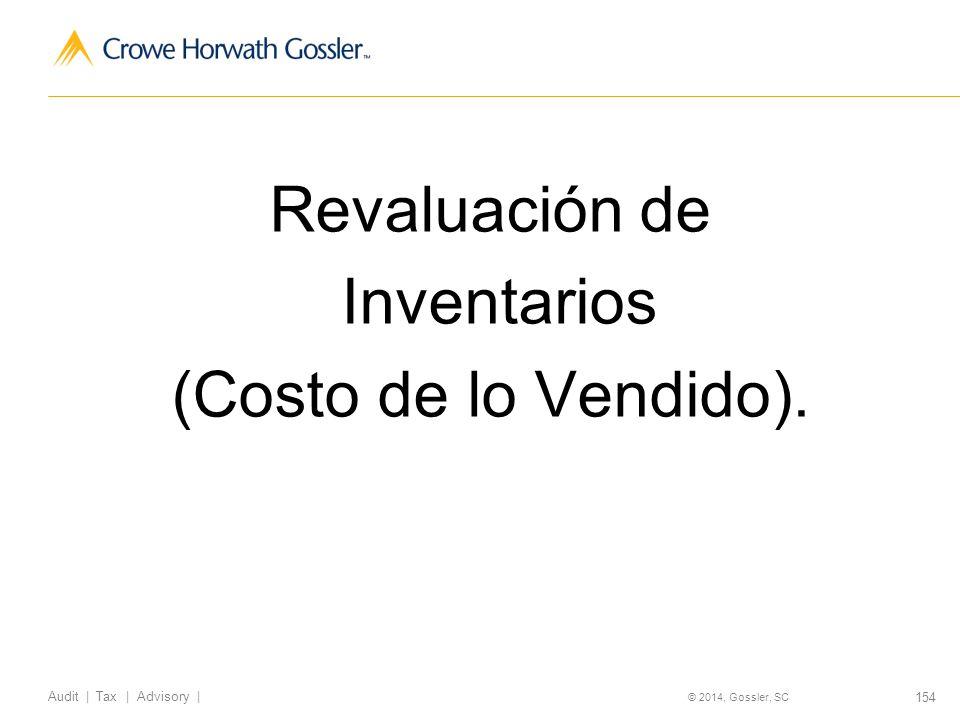 154 Audit   Tax   Advisory   © 2014, Gossler, SC Revaluación de Inventarios (Costo de lo Vendido).