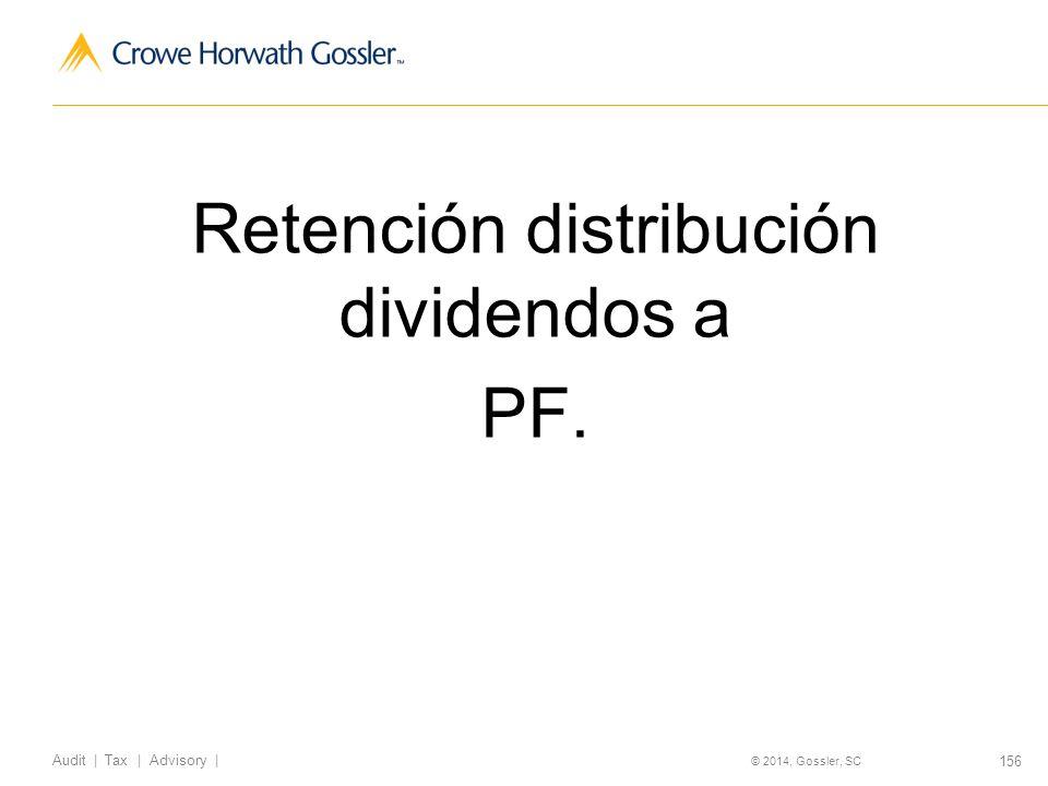 156 Audit   Tax   Advisory   © 2014, Gossler, SC Retención distribución dividendos a PF.