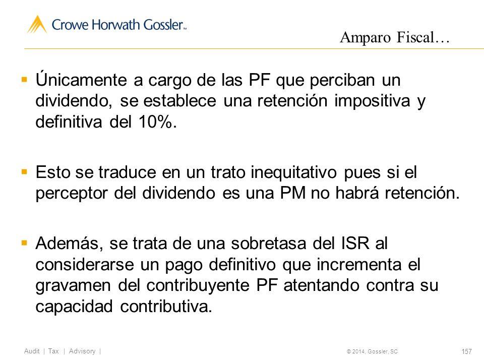 157 Audit   Tax   Advisory   © 2014, Gossler, SC Únicamente a cargo de las PF que perciban un dividendo, se establece una retención impositiva y definitiva del 10%.