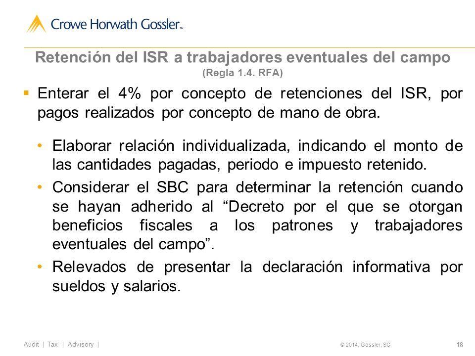 18 Audit   Tax   Advisory   © 2014, Gossler, SC Retención del ISR a trabajadores eventuales del campo (Regla 1.4.