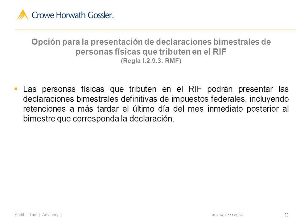 30 Audit   Tax   Advisory   © 2014, Gossler, SC Opción para la presentación de declaraciones bimestrales de personas físicas que tributen en el RIF (Regla I.2.9.3.