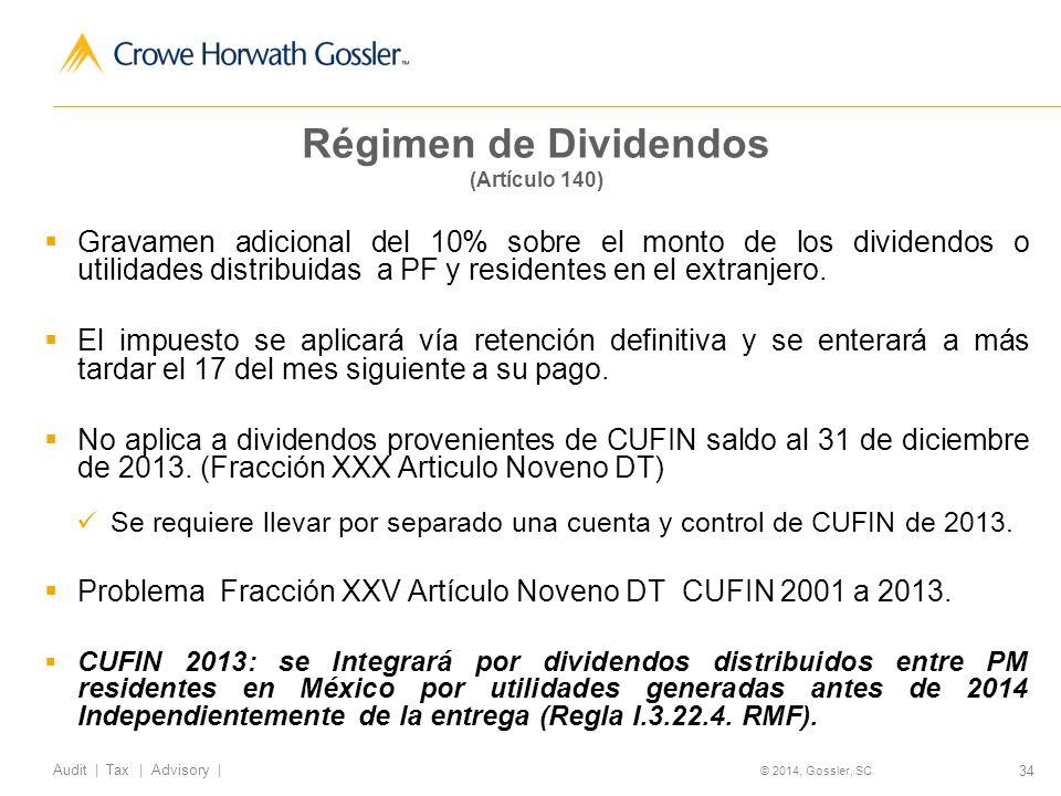 34 Audit   Tax   Advisory   © 2014, Gossler, SC Régimen de Dividendos (Artículo 140) Gravamen adicional del 10% sobre el monto de los dividendos o utilidades distribuidas a PF y residentes en el extranjero.