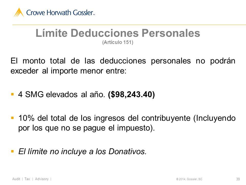 39 Audit   Tax   Advisory   © 2014, Gossler, SC Límite Deducciones Personales (Artículo 151) El monto total de las deducciones personales no podrán exceder al importe menor entre: 4 SMG elevados al año.