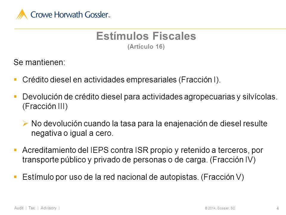 15 Audit | Tax | Advisory | © 2014, Gossler, SC Aplicables a partir del 1 de enero de 2014 PP de ISR de forma semestral PF Y PM Opción para aplicar CU en PP PM constituidas por PF ISR a la tasa del 21% por los primeros 100 millones de ingresos Deducción de activos=gastos (Según SHCP) Facilidades Administrativas (DOF 30/Dic/2013)