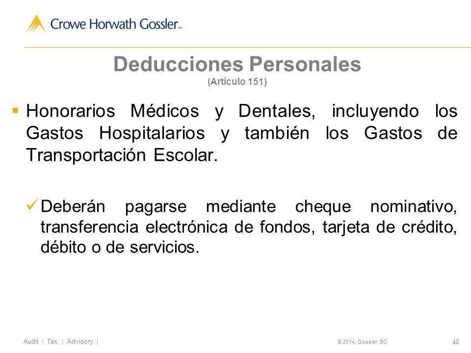 40 Audit   Tax   Advisory   © 2014, Gossler, SC Deducciones Personales (Artículo 151) Honorarios Médicos y Dentales, incluyendo los Gastos Hospitalarios y también los Gastos de Transportación Escolar.
