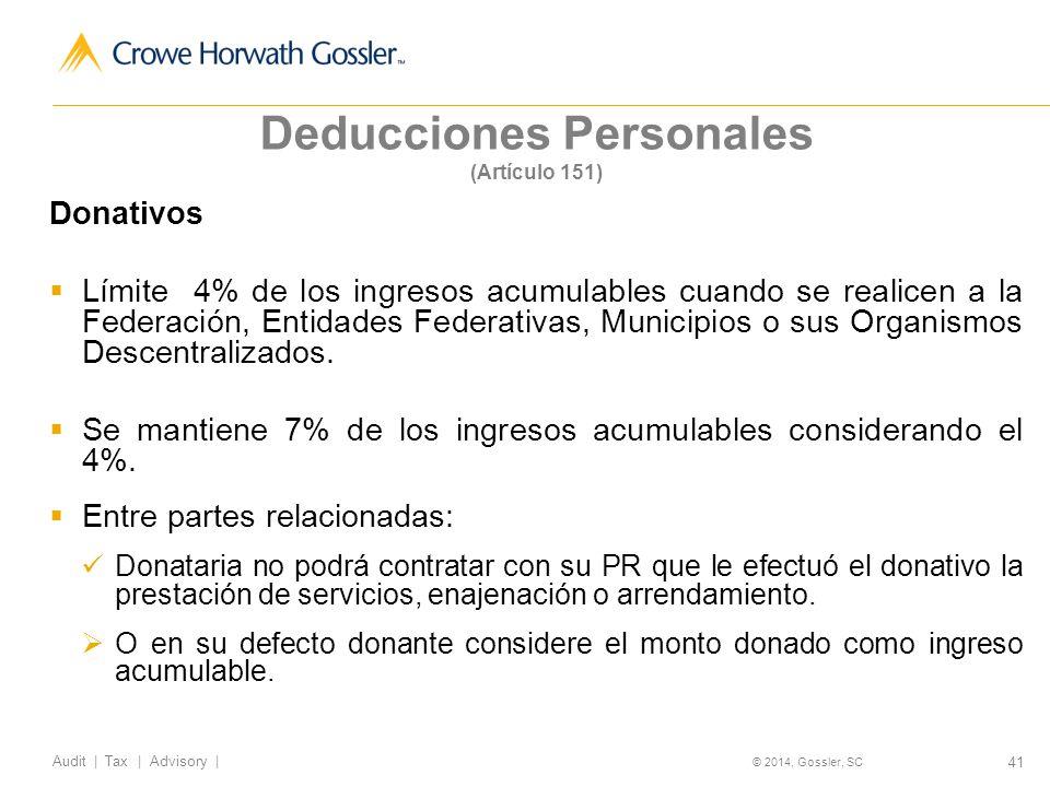41 Audit   Tax   Advisory   © 2014, Gossler, SC Deducciones Personales (Artículo 151) Donativos Límite 4% de los ingresos acumulables cuando se realicen a la Federación, Entidades Federativas, Municipios o sus Organismos Descentralizados.