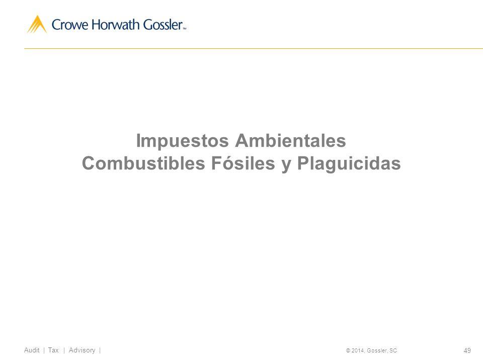 49 Audit   Tax   Advisory   © 2014, Gossler, SC Impuestos Ambientales Combustibles Fósiles y Plaguicidas