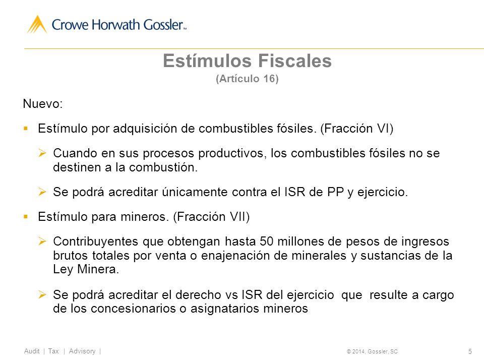 5 Audit   Tax   Advisory   © 2014, Gossler, SC Estímulos Fiscales (Artículo 16) Nuevo: Estímulo por adquisición de combustibles fósiles.