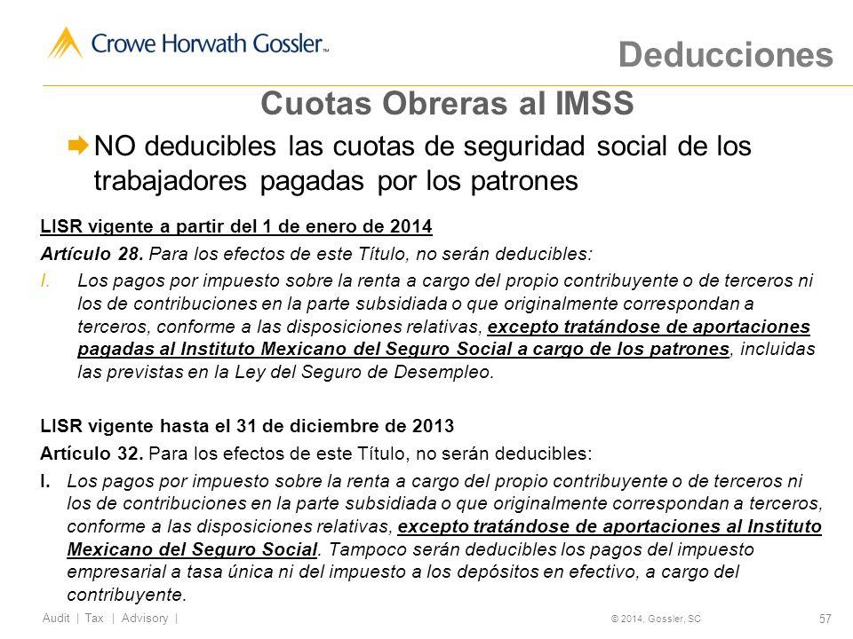57 Audit   Tax   Advisory   © 2014, Gossler, SC NO deducibles las cuotas de seguridad social de los trabajadores pagadas por los patrones LISR vigente a partir del 1 de enero de 2014 Artículo 28.