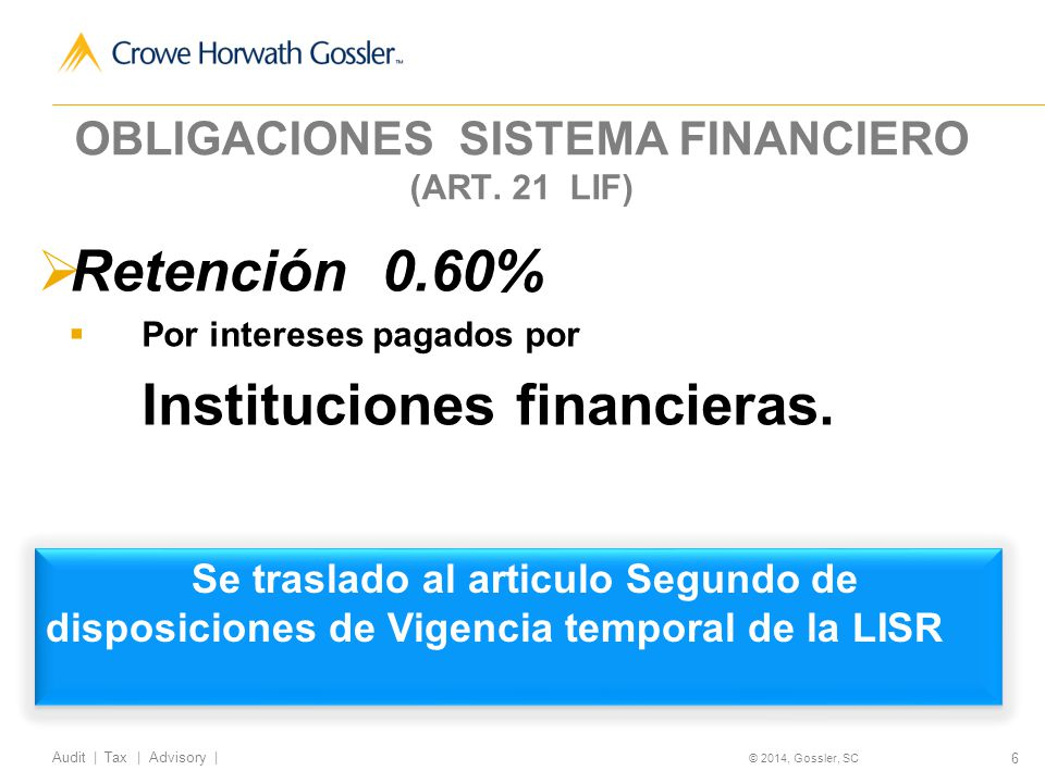 157 Audit | Tax | Advisory | © 2014, Gossler, SC Únicamente a cargo de las PF que perciban un dividendo, se establece una retención impositiva y definitiva del 10%.