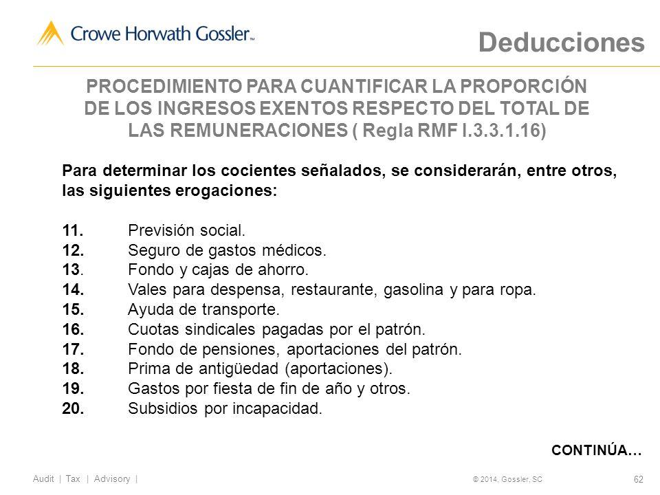 62 Audit   Tax   Advisory   © 2014, Gossler, SC Para determinar los cocientes señalados, se considerarán, entre otros, las siguientes erogaciones: 11.Previsión social.