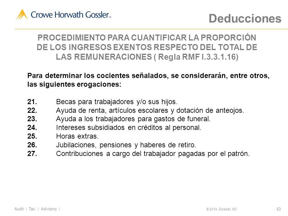 63 Audit   Tax   Advisory   © 2014, Gossler, SC Para determinar los cocientes señalados, se considerarán, entre otros, las siguientes erogaciones: 21.Becas para trabajadores y/o sus hijos.
