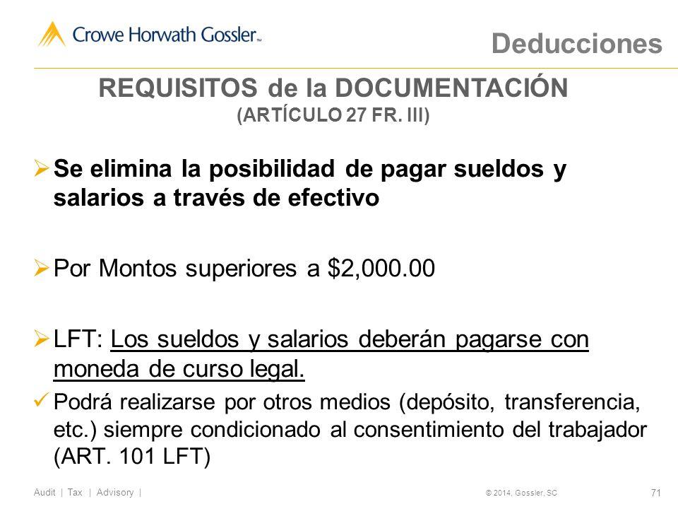 71 Audit   Tax   Advisory   © 2014, Gossler, SC Deducciones Se elimina la posibilidad de pagar sueldos y salarios a través de efectivo Por Montos superiores a $2,000.00 LFT: Los sueldos y salarios deberán pagarse con moneda de curso legal.