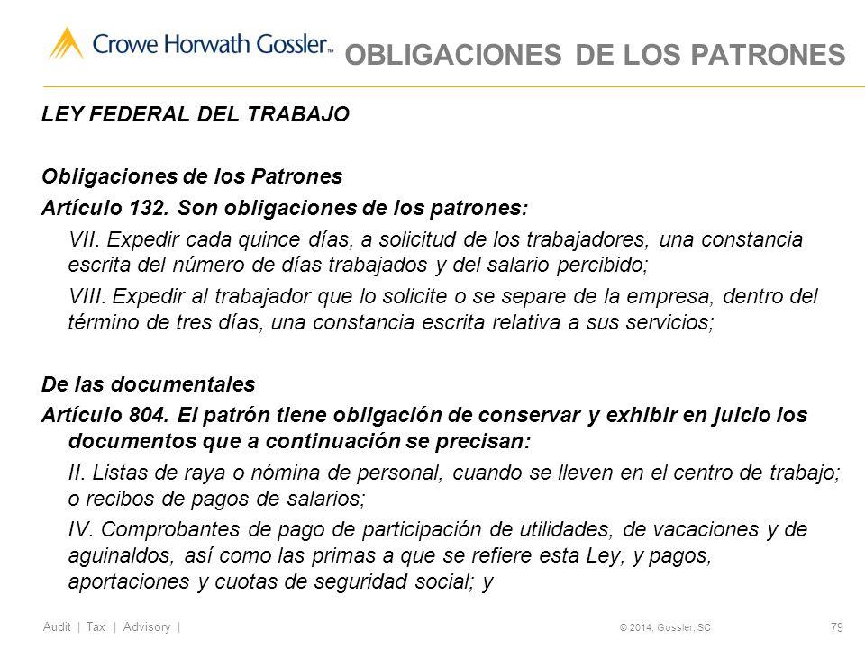 79 Audit   Tax   Advisory   © 2014, Gossler, SC LEY FEDERAL DEL TRABAJO Obligaciones de los Patrones Artículo 132.