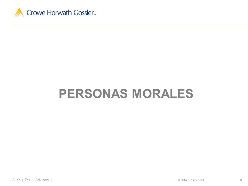 8 Audit | Tax | Advisory | © 2014, Gossler, SC PERSONAS MORALES