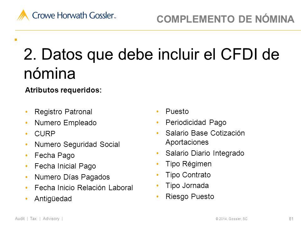 81 Audit   Tax   Advisory   © 2014, Gossler, SC COMPLEMENTO DE NÓMINA 2.