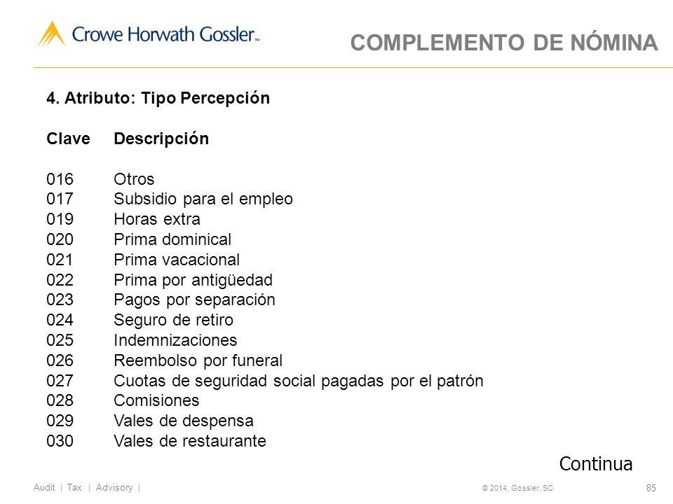 85 Audit   Tax   Advisory   © 2014, Gossler, SC COMPLEMENTO DE NÓMINA 4.