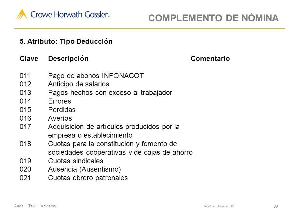 88 Audit   Tax   Advisory   © 2014, Gossler, SC COMPLEMENTO DE NÓMINA 5.