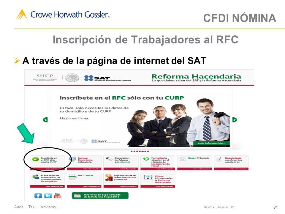 91 Audit   Tax   Advisory   © 2014, Gossler, SC Inscripción de Trabajadores al RFC A través de la página de internet del SAT CFDI NÓMINA