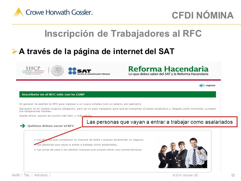 92 Audit   Tax   Advisory   © 2014, Gossler, SC Inscripción de Trabajadores al RFC A través de la página de internet del SAT CFDI NÓMINA Las personas que vayan a entrar a trabajar como asalariados