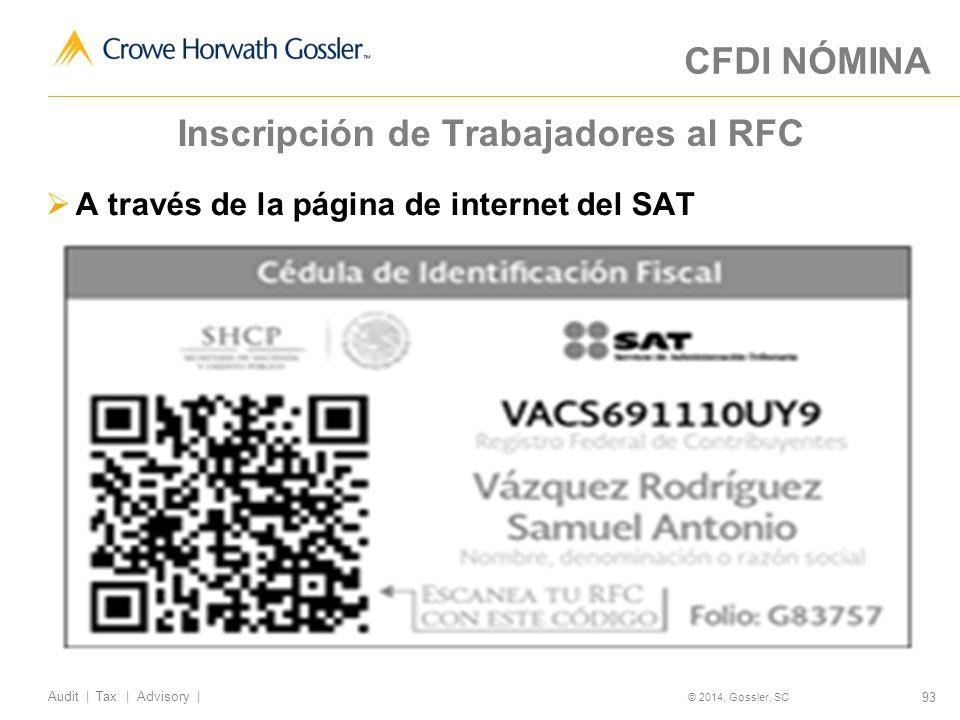 93 Audit   Tax   Advisory   © 2014, Gossler, SC Inscripción de Trabajadores al RFC A través de la página de internet del SAT CFDI NÓMINA