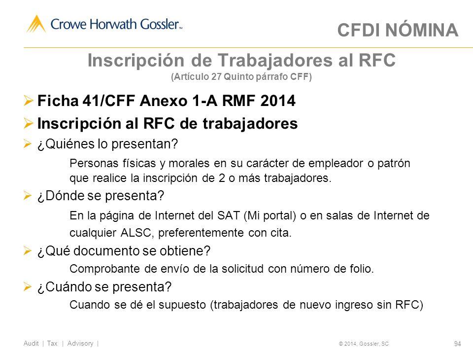 94 Audit   Tax   Advisory   © 2014, Gossler, SC Inscripción de Trabajadores al RFC (Artículo 27 Quinto párrafo CFF) Ficha 41/CFF Anexo 1-A RMF 2014 Inscripción al RFC de trabajadores ¿Quiénes lo presentan.