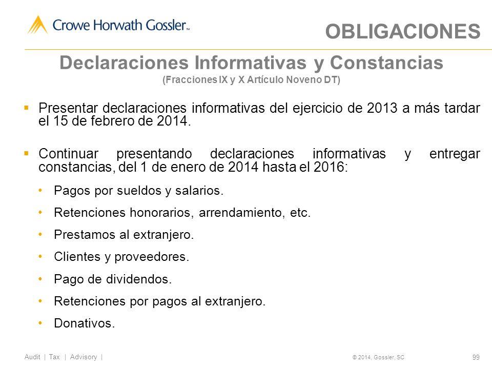 99 Audit   Tax   Advisory   © 2014, Gossler, SC Declaraciones Informativas y Constancias (Fracciones IX y X Artículo Noveno DT) Presentar declaraciones informativas del ejercicio de 2013 a más tardar el 15 de febrero de 2014.