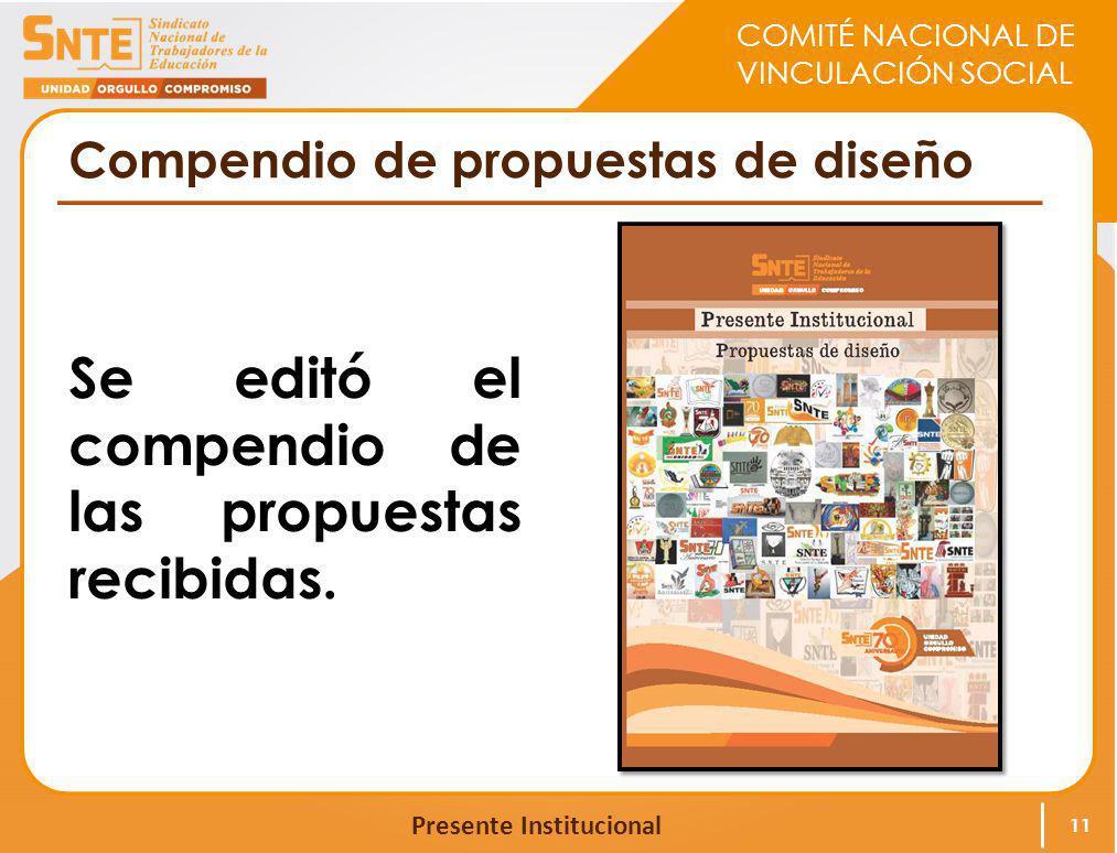 COMITÉ NACIONAL DE VINCULACIÓN SOCIAL Presente Institucional Compendio de propuestas de diseño Se editó el compendio de las propuestas recibidas. 11