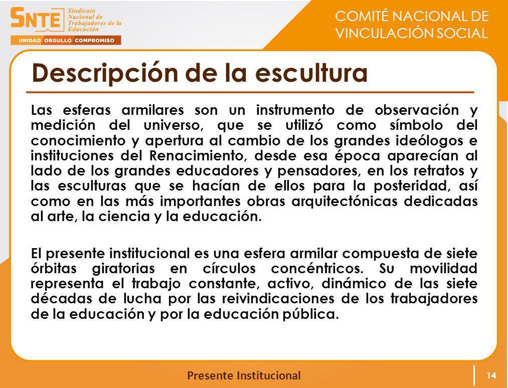COMITÉ NACIONAL DE VINCULACIÓN SOCIAL Presente Institucional Descripción de la escultura Las esferas armilares son un instrumento de observación y med