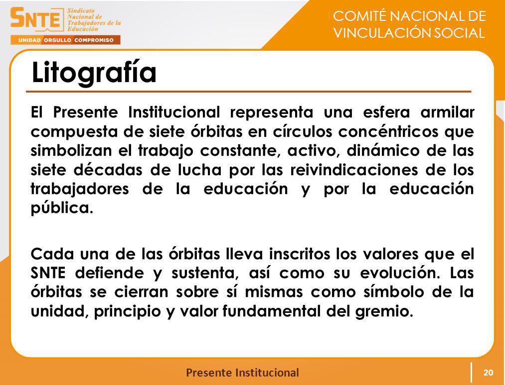 COMITÉ NACIONAL DE VINCULACIÓN SOCIAL Presente Institucional Litografía El Presente Institucional representa una esfera armilar compuesta de siete órb