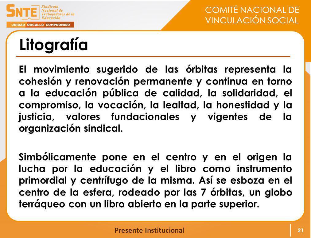 COMITÉ NACIONAL DE VINCULACIÓN SOCIAL Presente Institucional Litografía El movimiento sugerido de las órbitas representa la cohesión y renovación perm