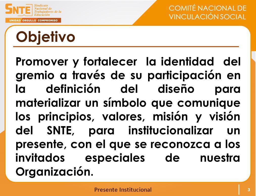 COMITÉ NACIONAL DE VINCULACIÓN SOCIAL Presente Institucional Objetivo Promover y fortalecer la identidad del gremio a través de su participación en la