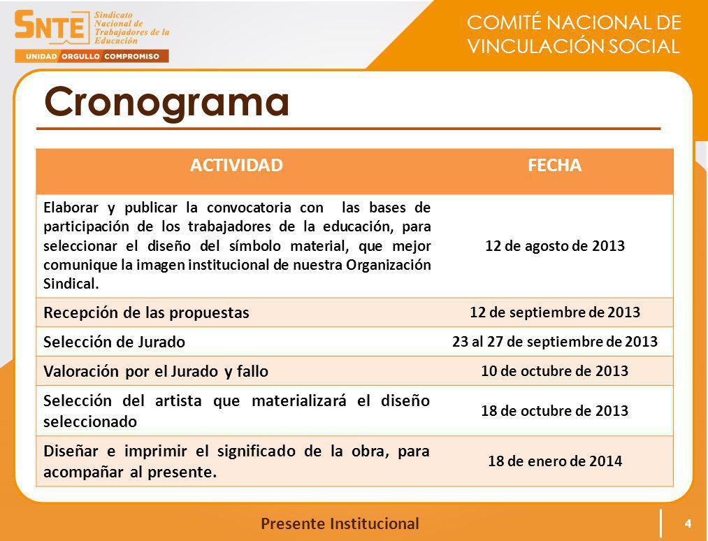COMITÉ NACIONAL DE VINCULACIÓN SOCIAL Presente Institucional Cronograma 4 ACTIVIDADFECHA Elaborar y publicar la convocatoria con las bases de particip