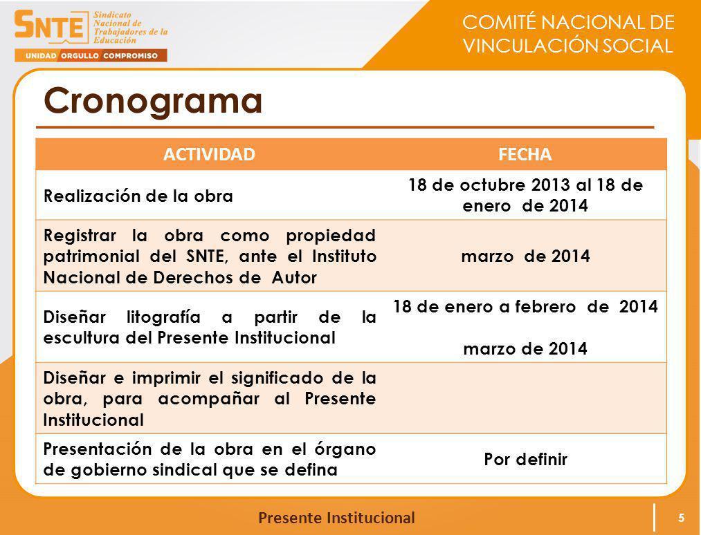COMITÉ NACIONAL DE VINCULACIÓN SOCIAL Presente Institucional Cronograma 5 ACTIVIDADFECHA Realización de la obra 18 de octubre 2013 al 18 de enero de 2
