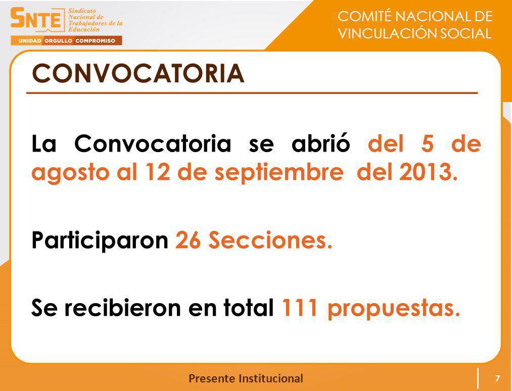 COMITÉ NACIONAL DE VINCULACIÓN SOCIAL Presente Institucional CONVOCATORIA La Convocatoria se abrió del 5 de agosto al 12 de septiembre del 2013. Parti